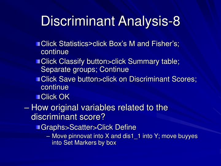 discriminate analysis Printer-friendly version discriminant analysis is a 7 step procedure: step 1: collect training data training data are data with known group memberships here, we actually know which population contains each subject.