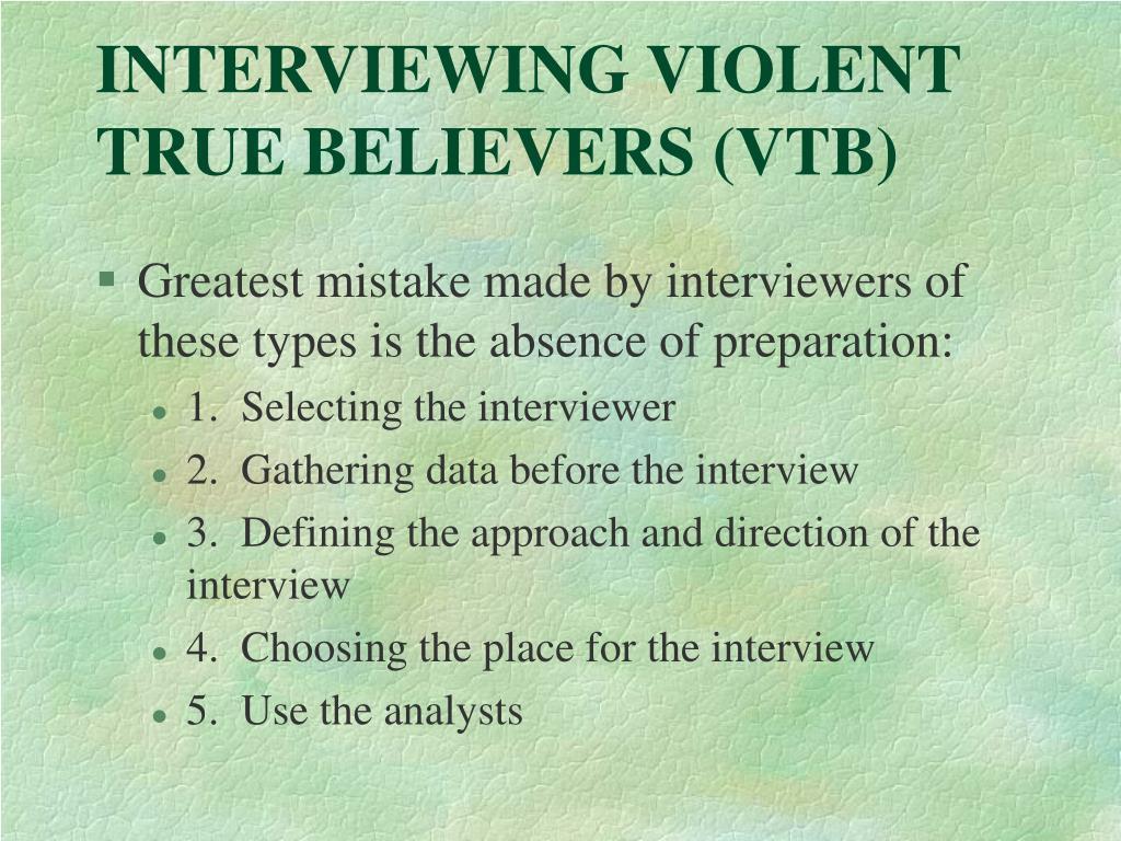 INTERVIEWING VIOLENT TRUE BELIEVERS (VTB)
