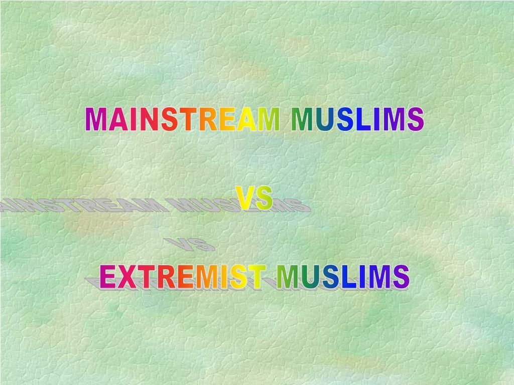 MAINSTREAM MUSLIMS