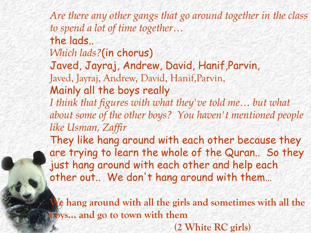 Are there any other gangs that go around together in the class to spend a lot of time together…