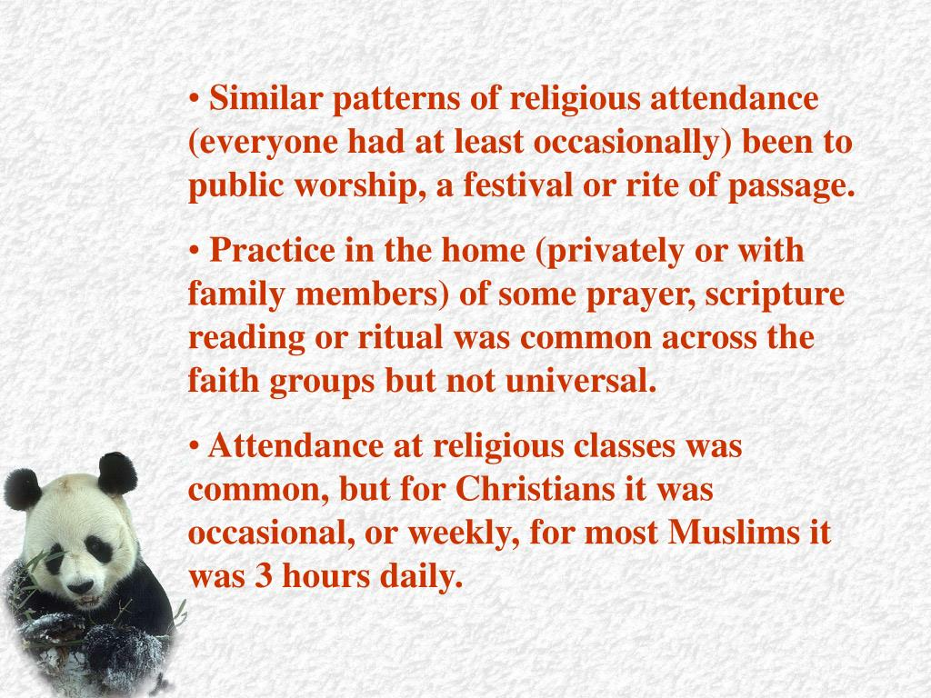 Similar patterns of religious attendance (everyone had at least occasionally) been to public worship, a festival or rite of passage.