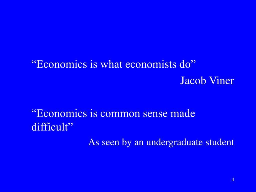"""""""Economics is what economists do"""""""