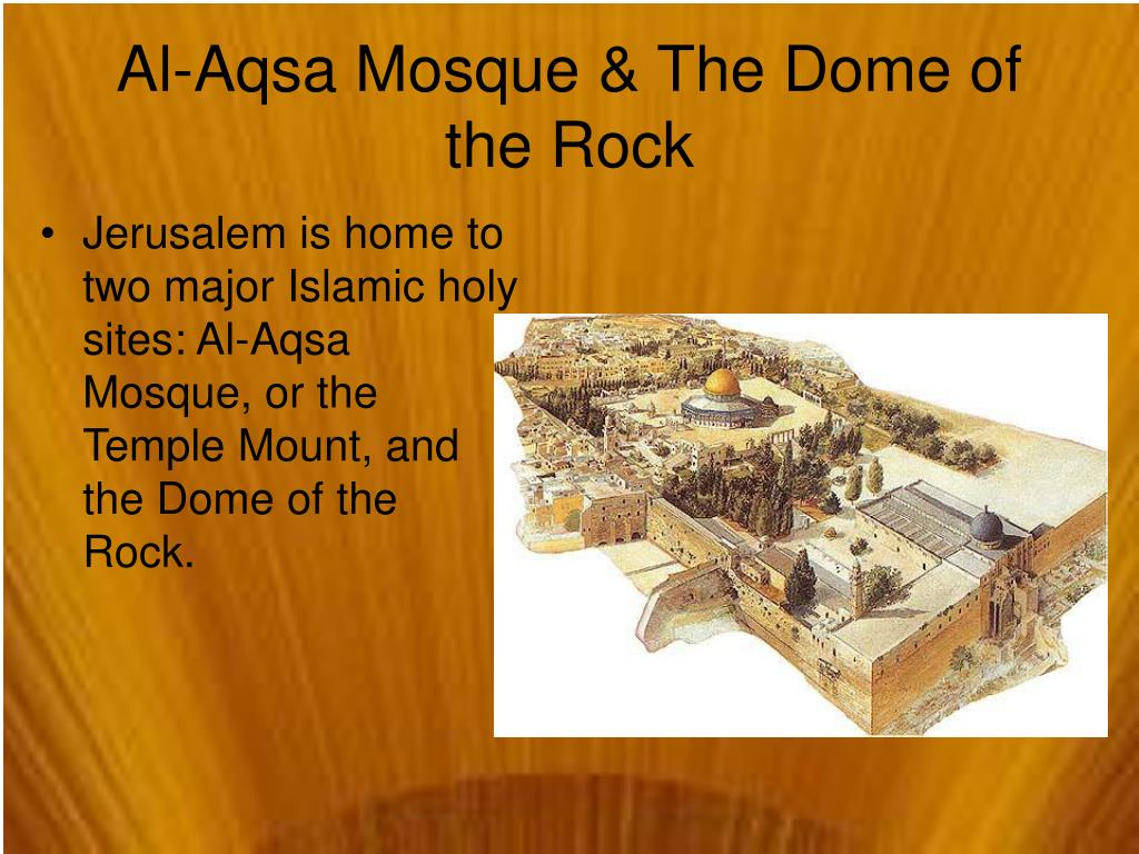Jerusalem is home to two major Islamic holy sites: Al-Aqsa Mosque, or the Temple Mount, and the Dome of the Rock.
