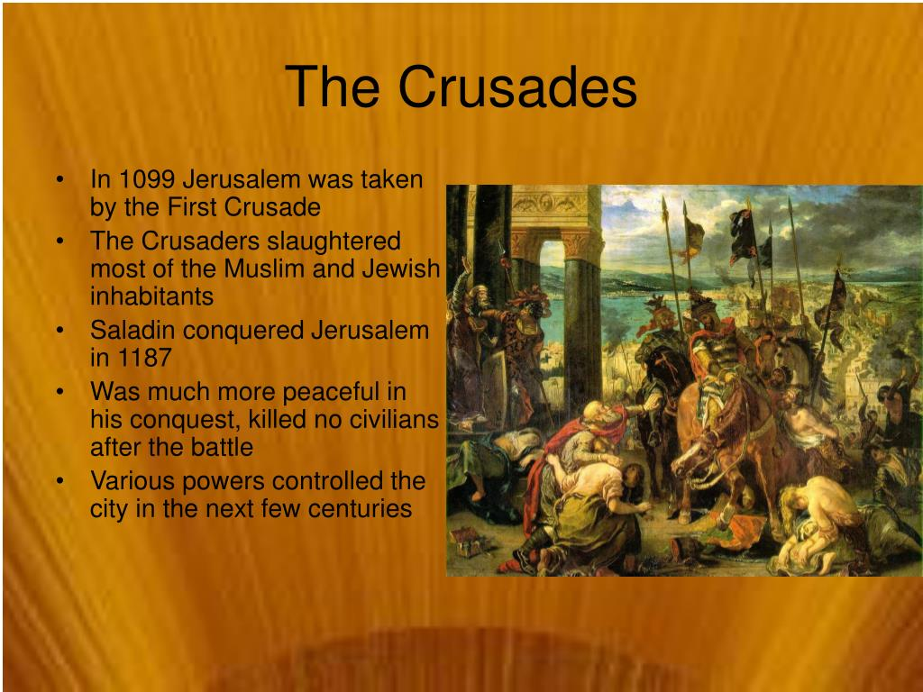 In 1099 Jerusalem was taken by the First Crusade