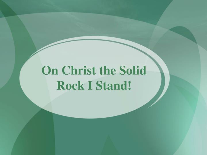 on christ the solid rock i stand n.