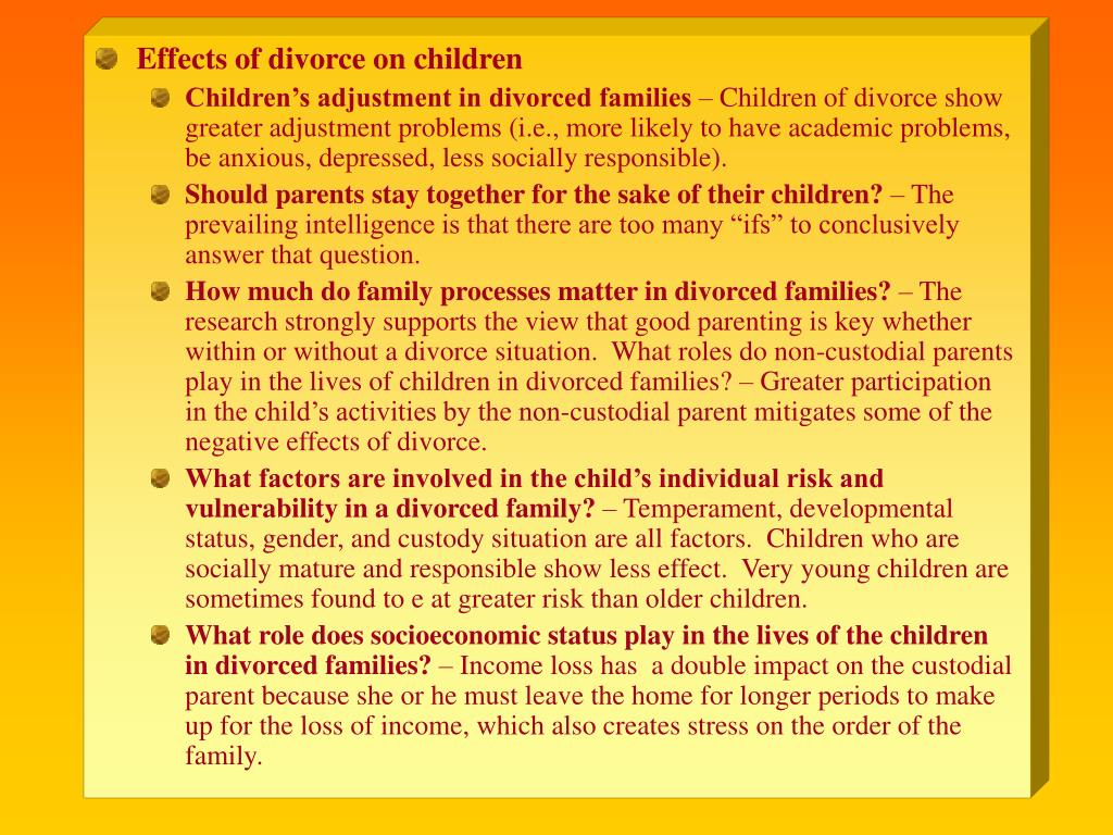 the effects of divorce to children The effects of divorce on children and adolescents summary of 1987 to 1999 selected studies initial reactions of children to divorce divorce is a very stressful experience for all children, regardless of age or developmental level many children are poorly prepared for the impending divorce by their parents.