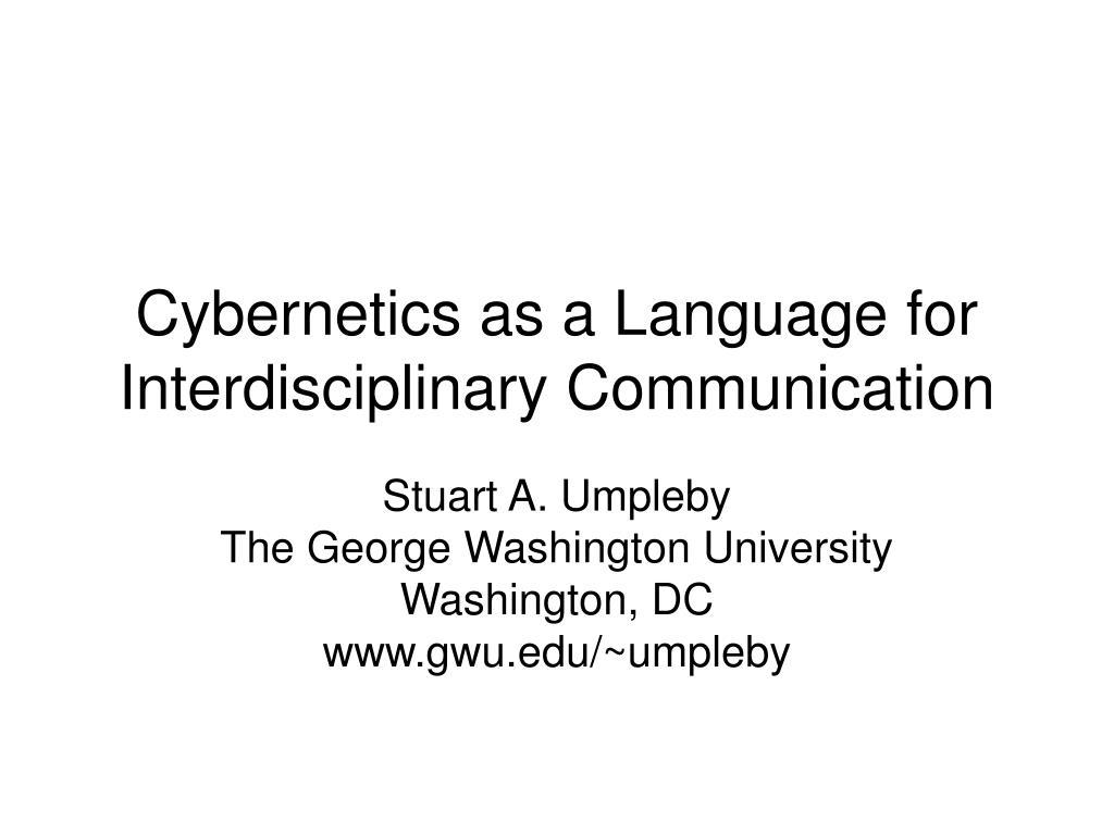 Cybernetics as a Language for Interdisciplinary Communication