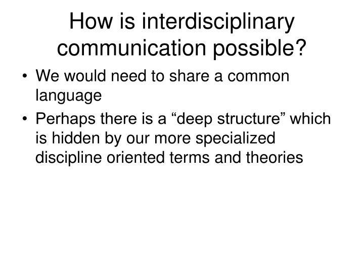 How is interdisciplinary communication possible