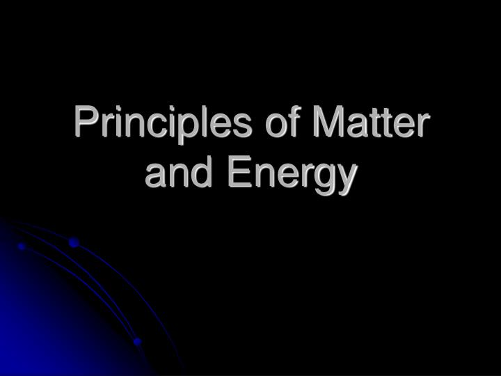 Principles of matter and energy