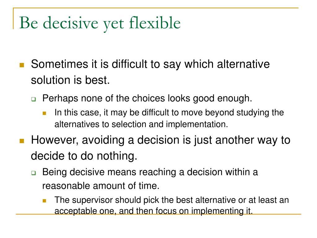 Be decisive yet flexible