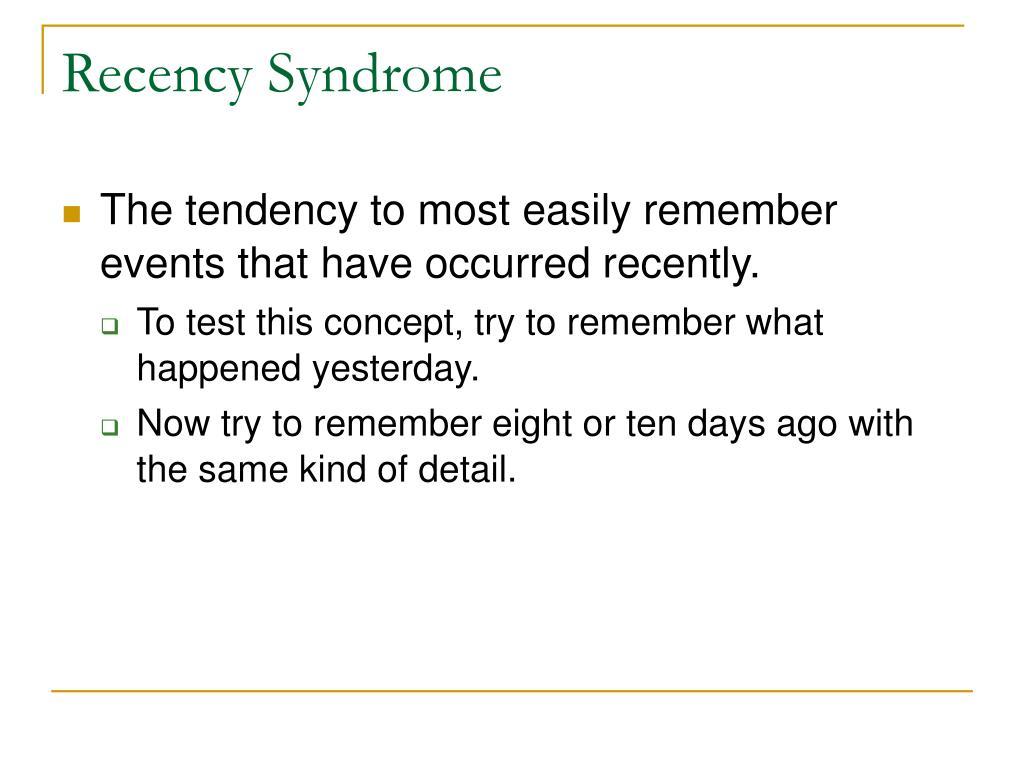 Recency Syndrome