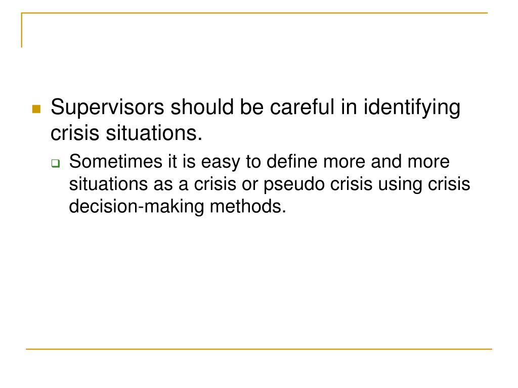 Supervisors should be careful in identifying crisis situations.