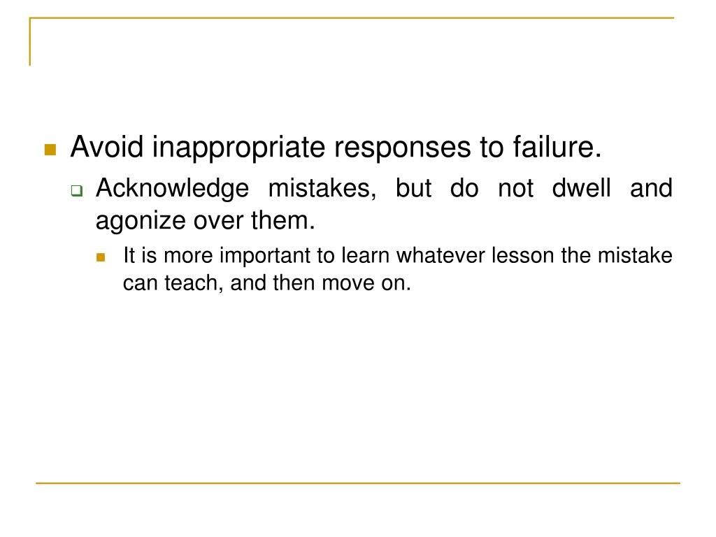 Avoid inappropriate responses to failure.