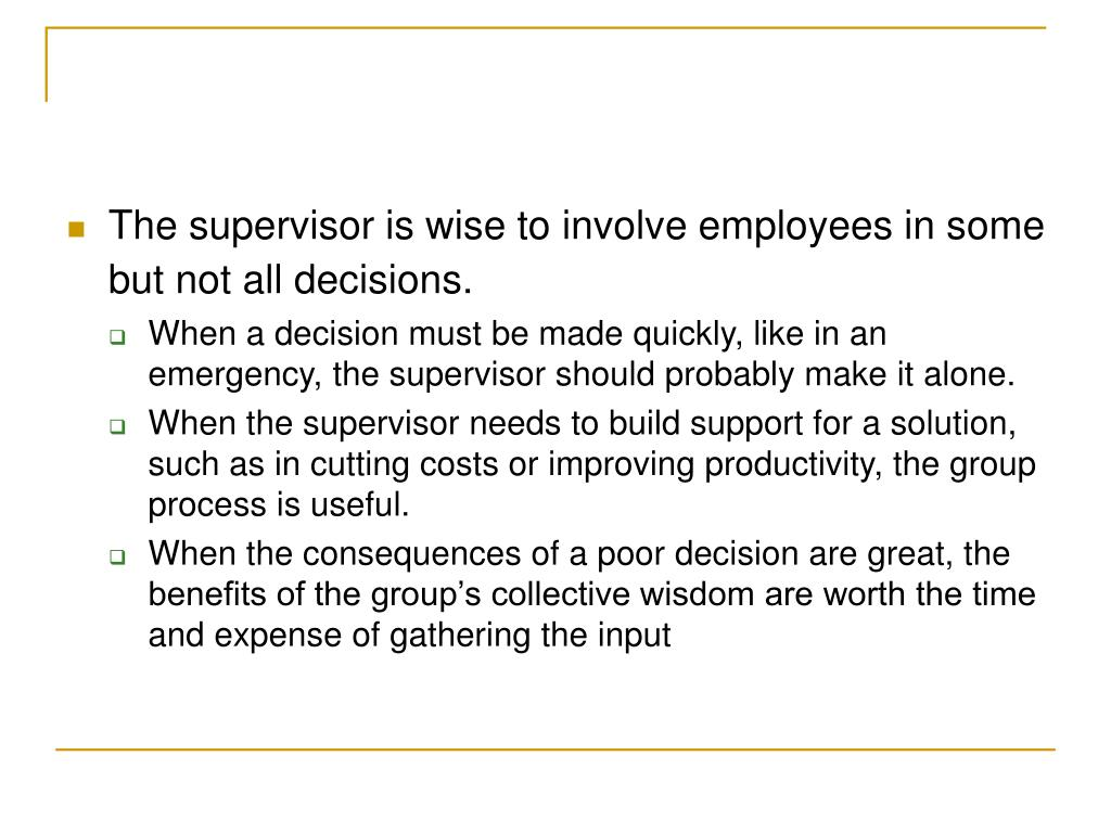 The supervisor is wise to involve employees in some but not all decisions.