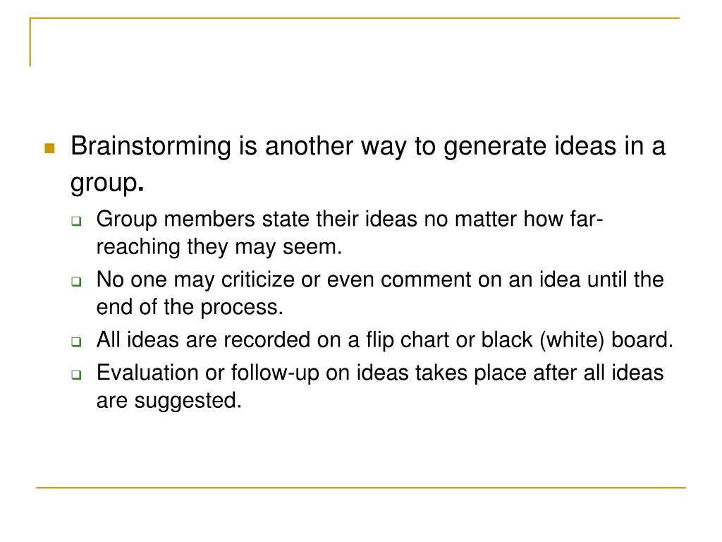 Brainstorming is another way to generate ideas in a group