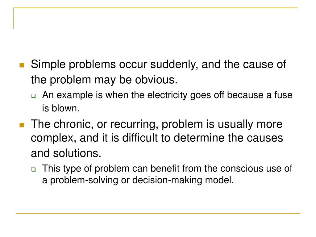 Simple problems occur suddenly, and the cause of the problem may be obvious.