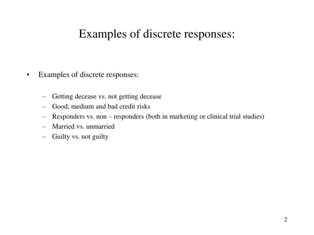 Examples of discrete responses: