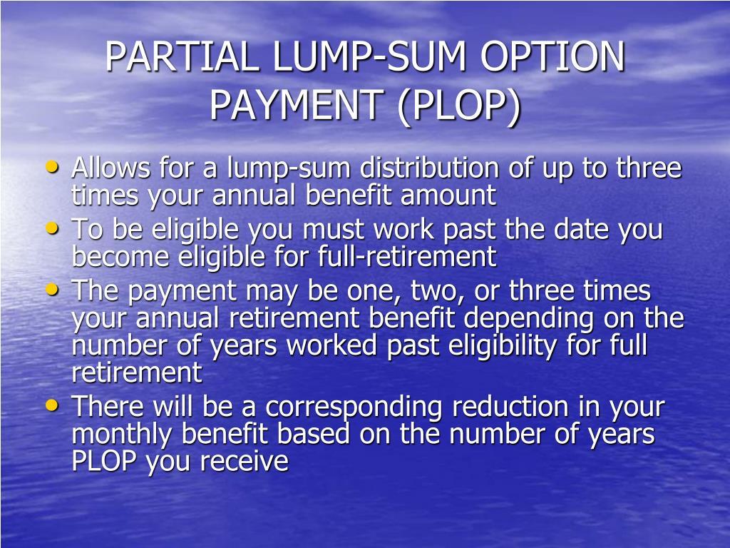 PARTIAL LUMP-SUM OPTION PAYMENT (PLOP)
