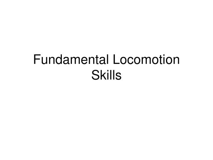 Fundamental locomotion skills