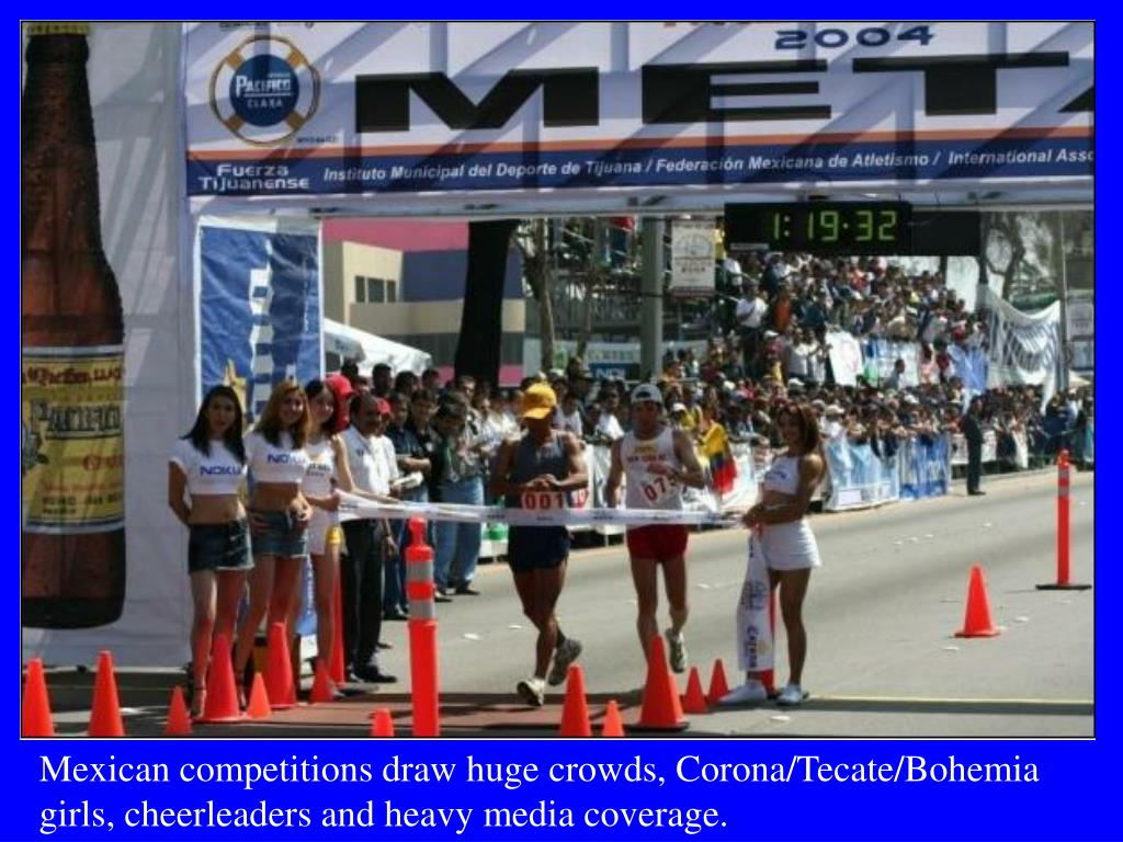 Mexican competitions draw huge crowds, Corona/Tecate/Bohemia girls, cheerleaders and heavy media coverage.