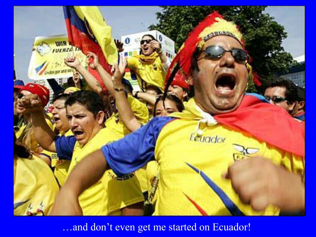 …and don't even get me started on Ecuador!