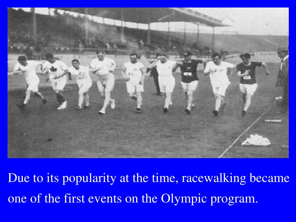 Due to its popularity at the time, racewalking became one of the first events on the Olympic program.