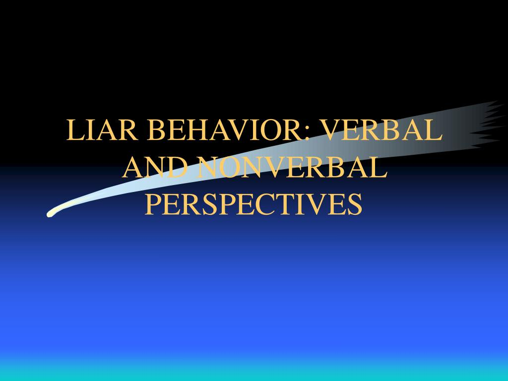 liar behavior verbal and nonverbal perspectives