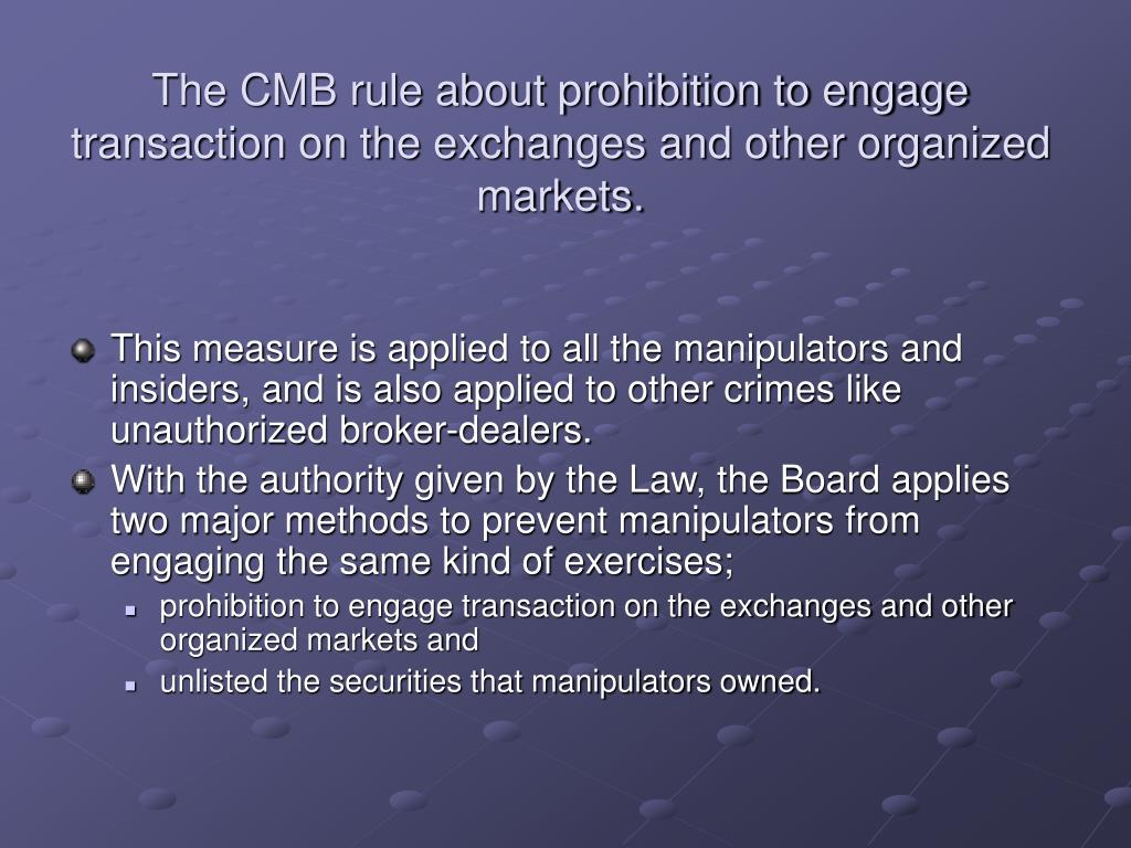 The CMB rule about prohibition to engage transaction on the exchanges and other organized markets.