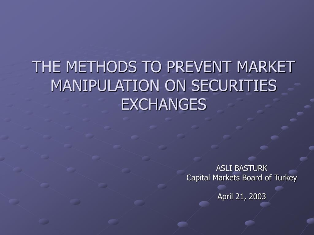 THE METHODS TO PREVENT MARKET MANIPULATION ON SECURITIES EXCHANGES