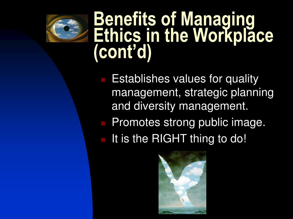 Benefits of Managing Ethics in the Workplace (cont'd)