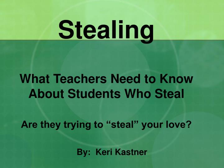 stealing what teachers need to know about students who steal are they trying to steal your love n.