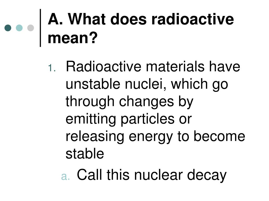 A. What does radioactive mean?