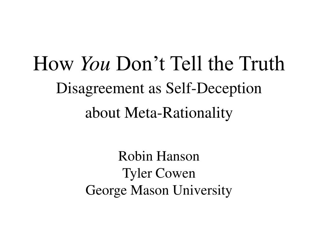 relative truth is a form of self deception Start studying com 11-12 researchers determined that more than blank of the statements made in a week involved some form of deception our truth bias is.