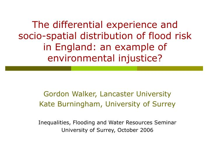 The differential experience and socio-spatial distribution of flood risk in England: an example of e...