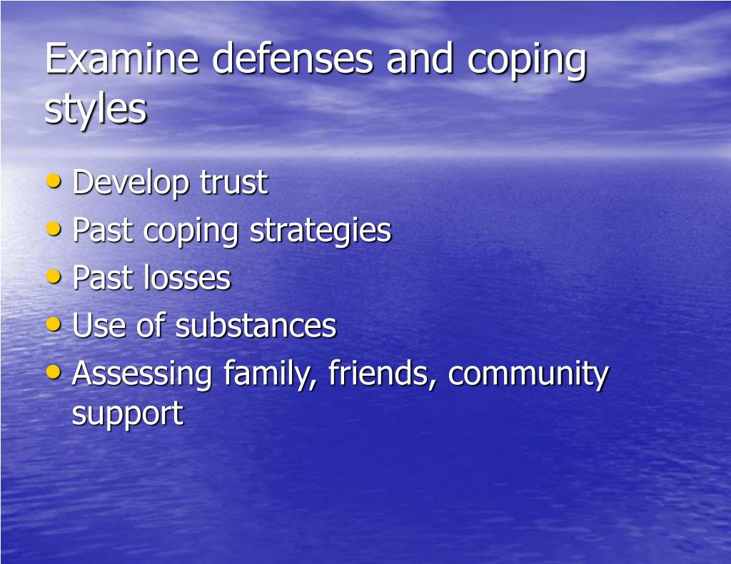 Examine defenses and coping styles