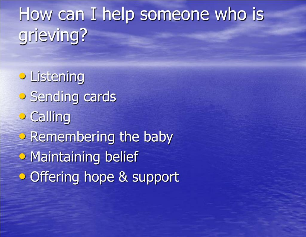 How can I help someone who is grieving?