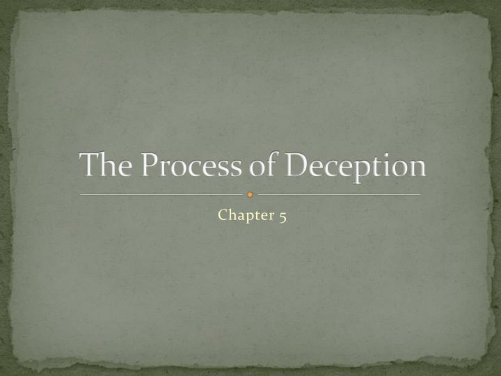 T he process of deception