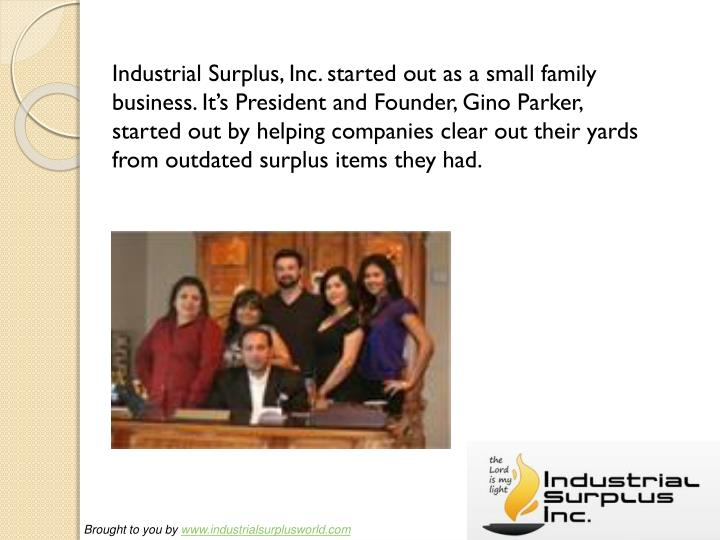 Industrial Surplus, Inc. started out as a small family business. It's President and Founder, Gino ...