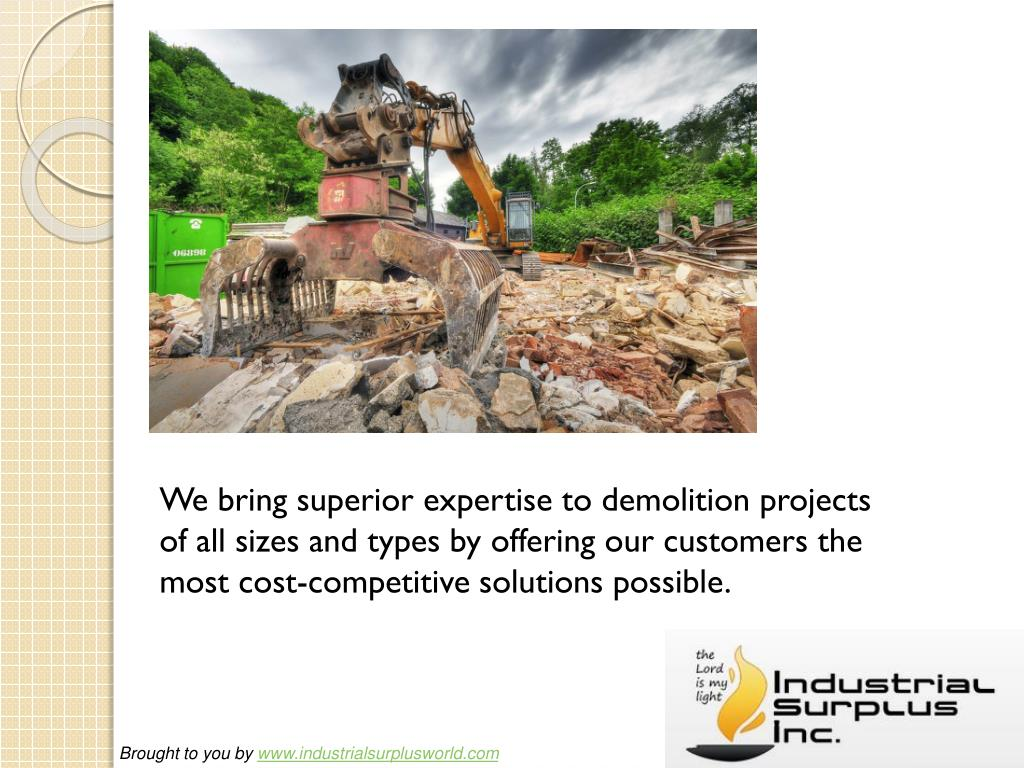 We bring superior expertise to demolition projects of all sizes and types by offering our customers the most cost-competitive solutions possible.