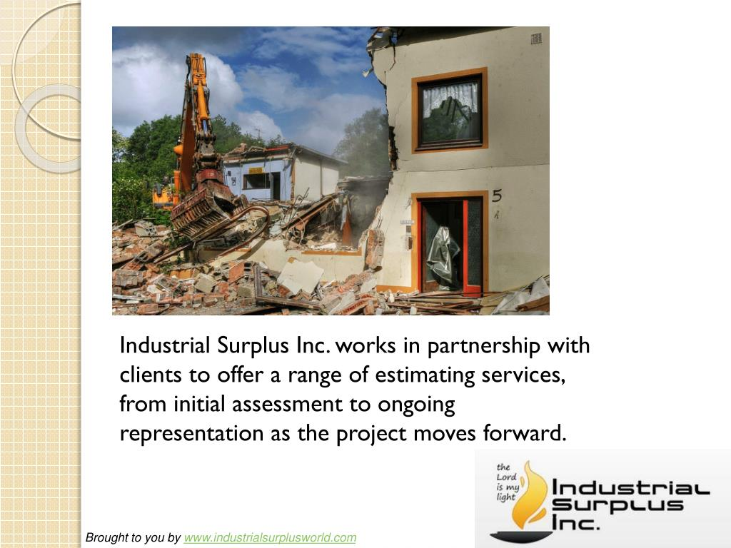 Industrial Surplus Inc. works in partnership with clients to offer a range of estimating services, from initial assessment to ongoing representation as the project moves forward.