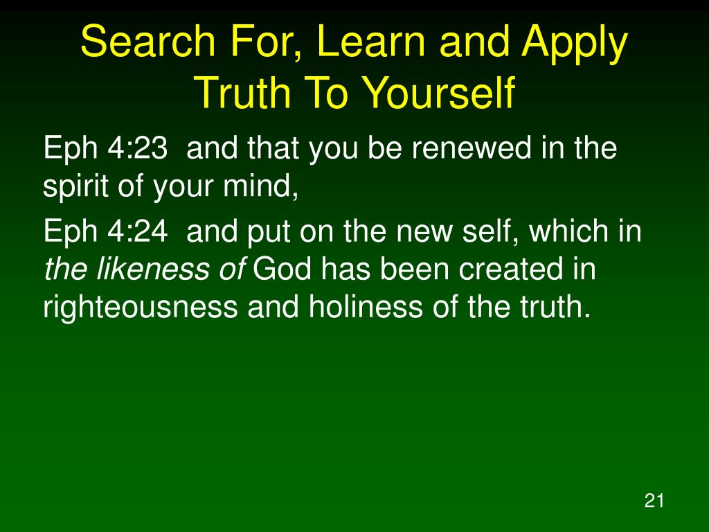 Search For, Learn and Apply Truth To Yourself