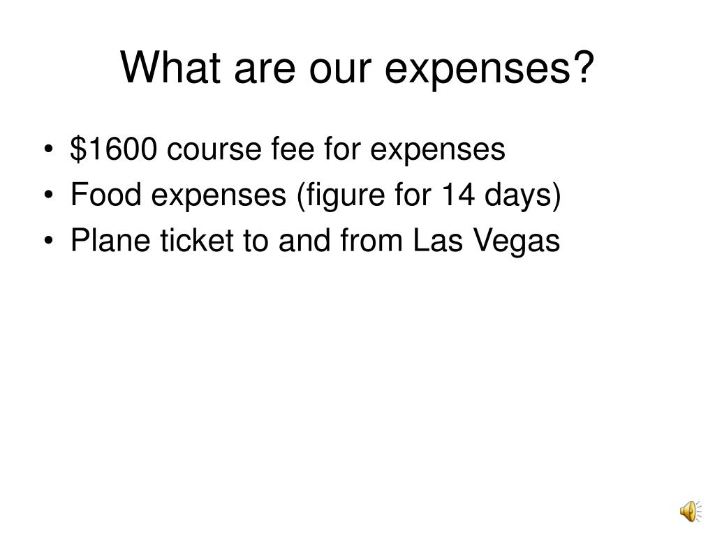 What are our expenses?