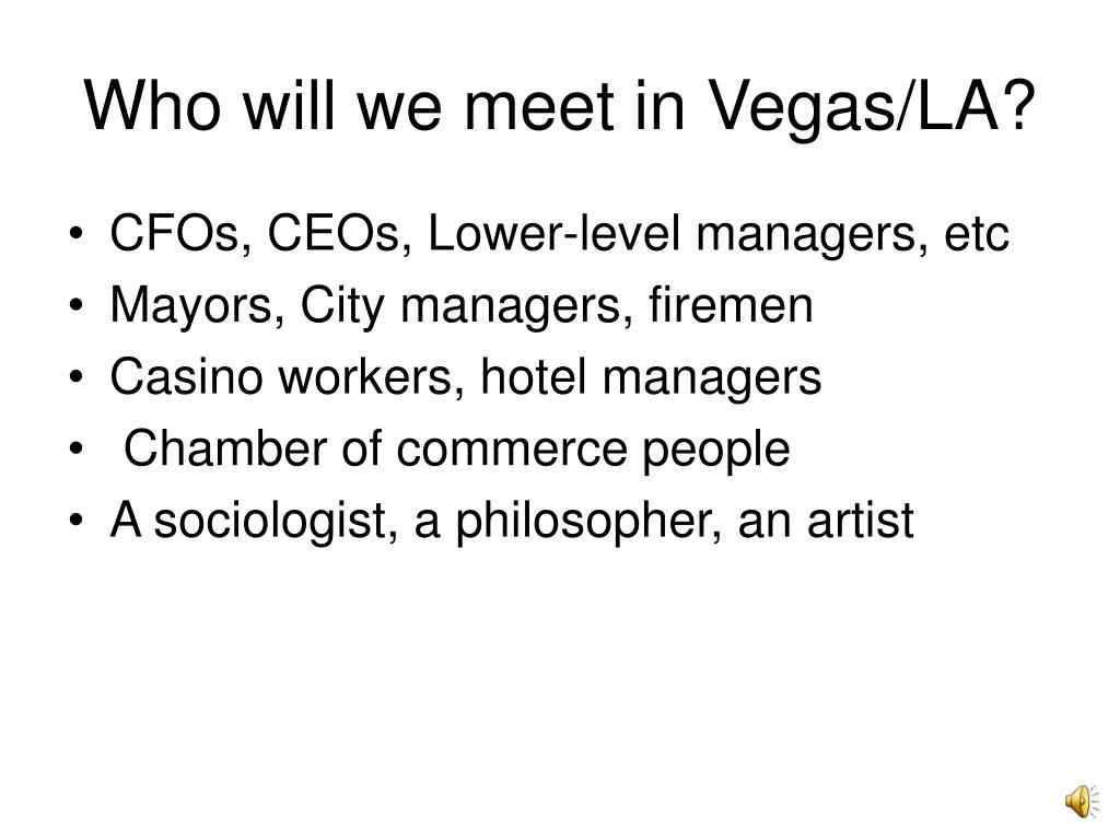 Who will we meet in Vegas/LA?