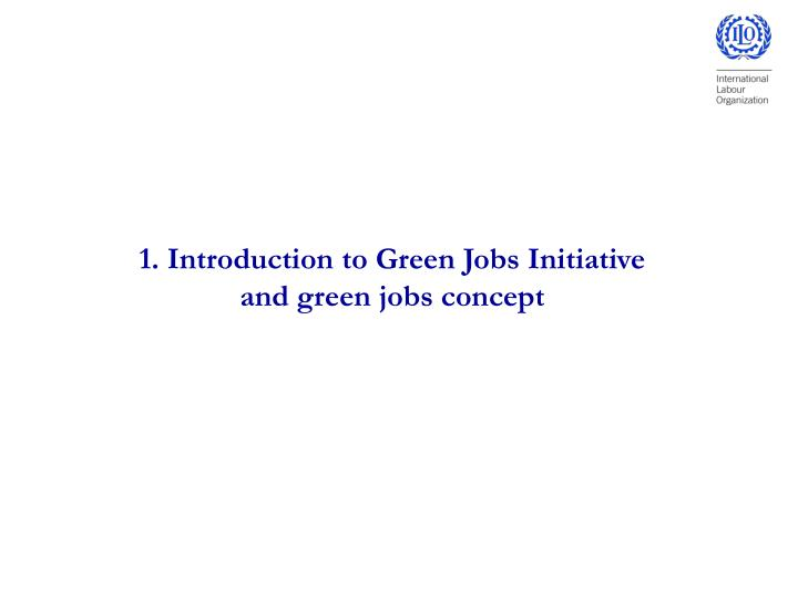 1 introduction to green jobs initiative and green jobs concept