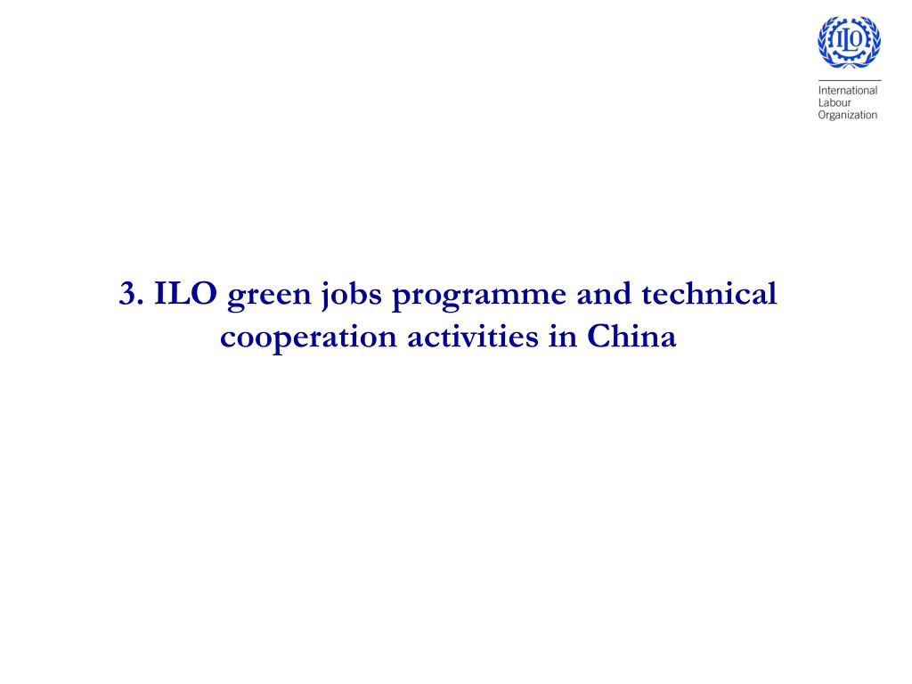 3. ILO green jobs programme and technical cooperation activities in China
