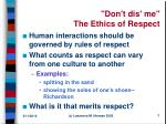 don t dis me the ethics of respect