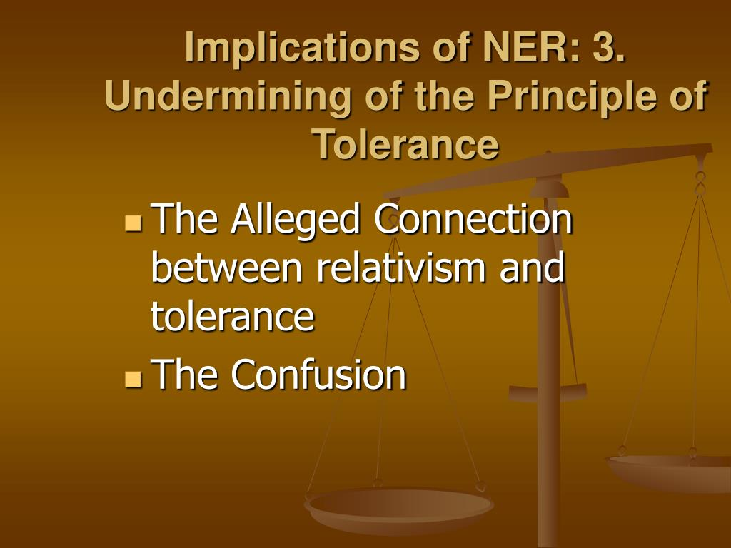 Implications of NER: 3. Undermining of the Principle of Tolerance