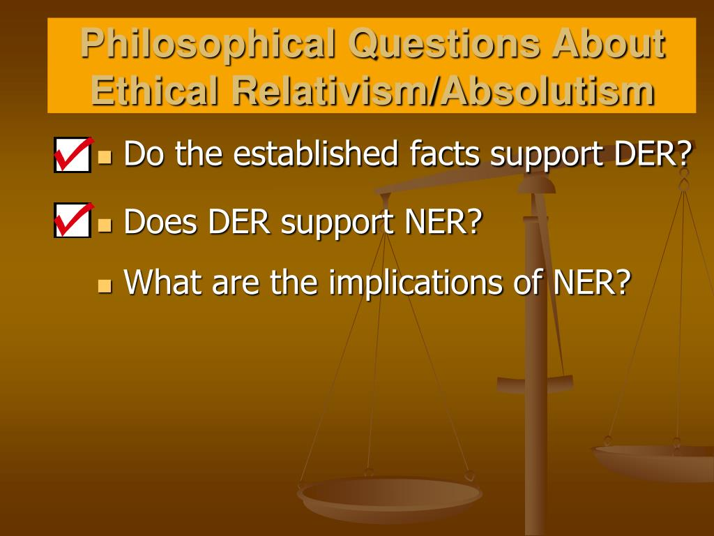 Philosophical Questions About Ethical Relativism/Absolutism