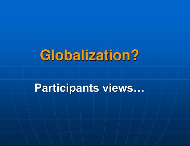 Globalization participants views