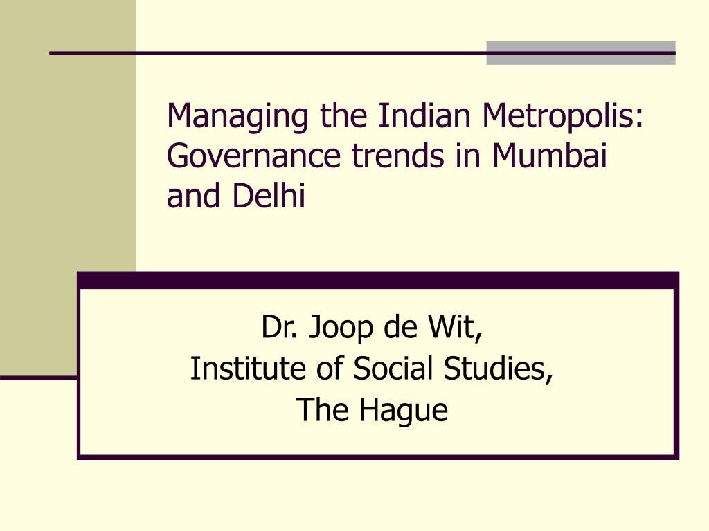 managing the indian metropolis governance trends in mumbai and delhi